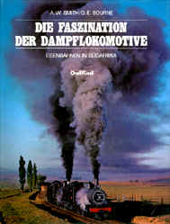 Smith, A. William; Bourne, David E.: Die Faszination der Dampflokomotive. Eisenbahnen in Südafrika. Zürich 1983 (Dumjahn-Nr. 0004086)