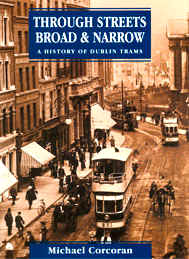 Corcoran, Michael: Through Streets Broad and Narrow. A History of Dublin Trams (Dumjahn-Nr. 0016454)