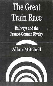 Mitchell, Allan: The Great Train Race. Railways and the Franco-German Rivalry (Dumjahn-Nr. 0016569)