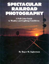 Ingbretsen, Roger M.: Spectacular Railroad Photography. A Full Color Guide to Weather and Lighting Conditions. Edmonds, Washington 1988 (Dumjahn-Nr. 0017448)
